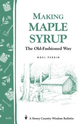 Making Maple Syrup: Storey Country Wisdom Bulletin A-51