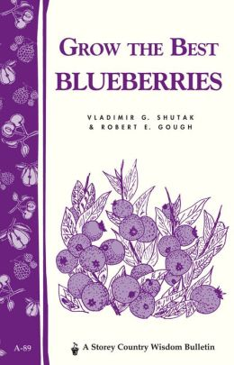 Grow the Best Blueberries (A Storey Publishing Bulletin, A-89)