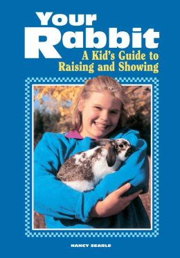 Your Rabbit: A Kid's Guide to Raising and Showing