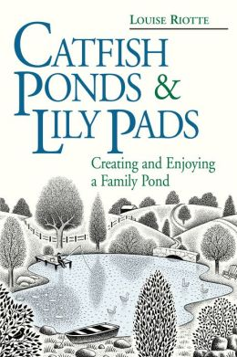 Catfish Ponds and Lily Pads: Creating and Enjoying a Family Pond