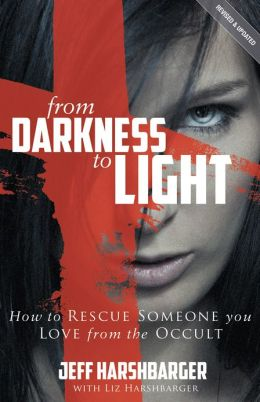 From Darkness to Light: How to Rescue Someone You Love from the Occult