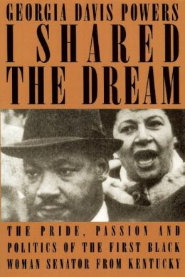 I Shared the Dream: The Pride, Passion, and Politics of the First Black Woman Senator from Kentucky