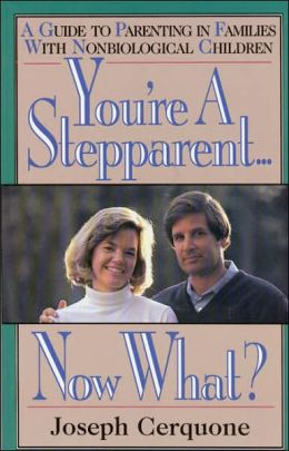 You're a Stepparent...Now What?: A Guide to Parenting in Families with Nonbiological Children