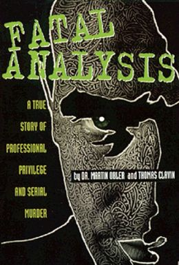 Fatal Analysis: A True Story of Professional Privilege and Serial Murder