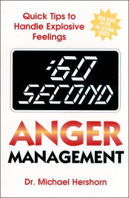 :60 Second Anger Management: Quick Tips to Handle Explosive Feelings
