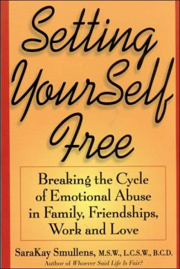 Setting Yourself Free: Breaking the Cycle of Emotional Abuse in Family, Friendships, Work and Love