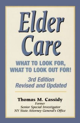 Elder Care: What to Look for, What to Look out For! 3rd Edition, Revised and Updated