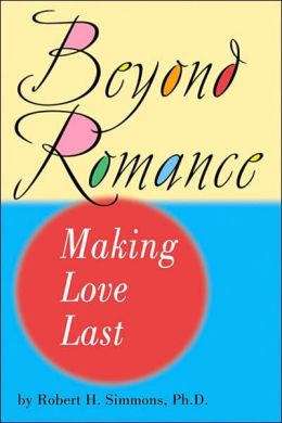 Beyond Romance: Making Love Last