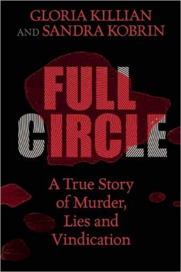 Full Circle: A True Story of Murder, Lies, and Vindication