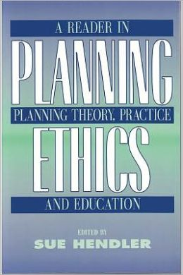 Planning Ethics: A Reader in Planning Theory, Practice and Education