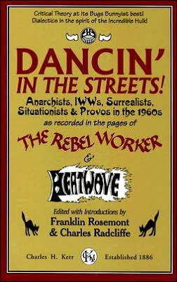 Dancin' in the Streets!: Anarchists, IWWs, Surrealists, Situationists and Provos in the 1960s - As Recorded in the Pages of the Rebel Worker and Heatwave