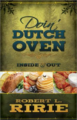 Doin' Dutch Oven Inside and Out: Inside and Out