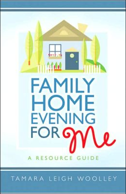 Family Home Evening for Me: A Resource Manual