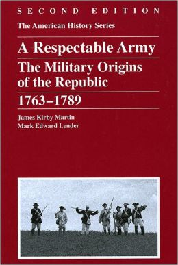 Respectable Army: The Military Origins of the Republic, 1763 - 1789, 2nd Edition