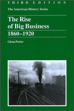 The Rise of Big Business: 1860 - 1920, 3rd Edition