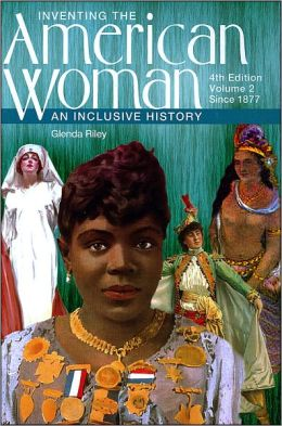 Inventing the American Woman: An Inclusive History, 4th Edition, Volume 2: Since 1877