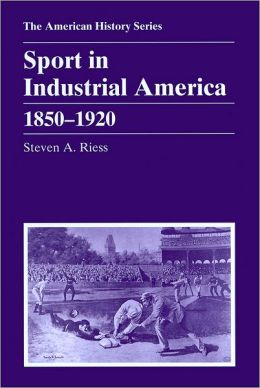 Sport in Industrial America: 1850 - 1920