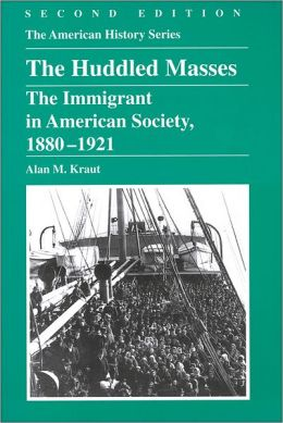 The Huddled Masses: The Immigrant in American Society, 1880 - 1921, 2nd Edition
