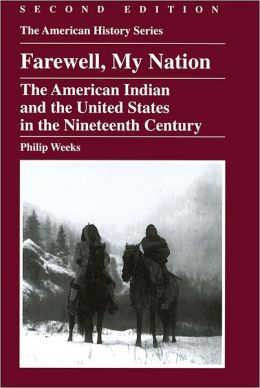 Farewell, My Nation: The American Indian and the United States in the Nineteenth Century, 2nd Edition