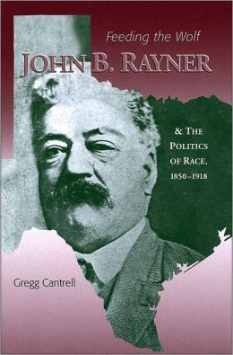 Feeding The Wolf: John B. Rayner and the Politics of Race, 1850 - 1918