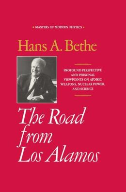 The Road from Los Alamos: Collected Essays of Hans A. Bethe