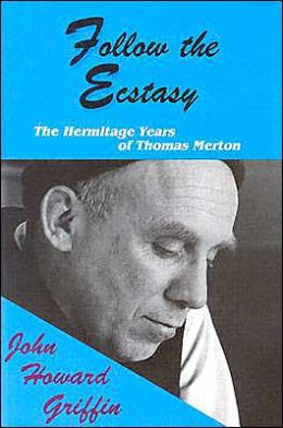 Follow the Ecstacy: The Hermitage Years of Thomas Merton