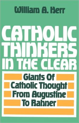 Catholic Thinkers in the Clear William A. Herr
