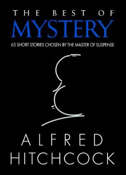 The Best of Mystery: 63 Short Stories Chosen by the Master of Suspense