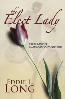 The Elect Lady: Life's Obstacles Become God's Opportunities