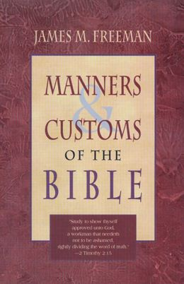 Manners and Customs of the Bible