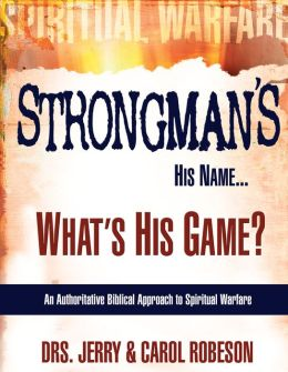 Strongman's His Name... What's His Game?: An Authoratitative Biblical Approach to Spiritual Warfare