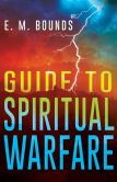 Book Cover Image. Title: Guide to Spiritual Warfare, Author: Edward M. Bounds