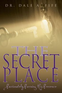 The Secret Place: Passionately Pursuing His Presence
