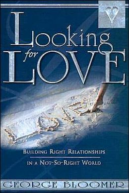 Looking for Love: Building Right Relationships in a Not-So-Right World