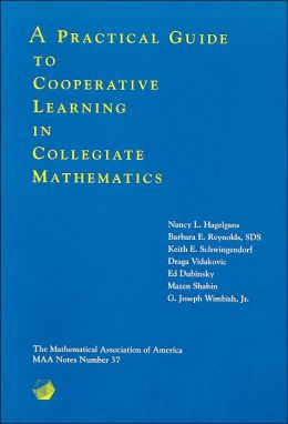 Practical Guide to Cooperative Learning in Collegiate Mathematics (MAA Notes Series #37)