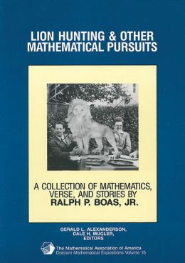 Lion Hunting and Other Mathematical Pursuits: A Collection of Mathematics, Verse, and Stories by the Late Ralph P. Boas, Jr