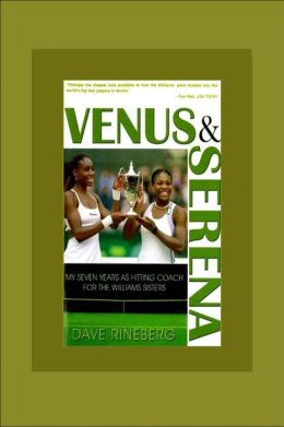 Venus & Serena: My Seven Years as Hitting Coach for the Williams Sisters