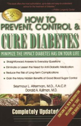 How to Prevent, Control and Cure Diabetes: Minimize the Impact Diabetes Has on your Life