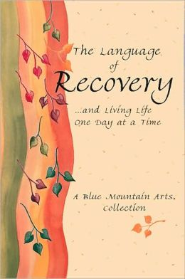 The Language of Recovery and Living Life One Day at a Time