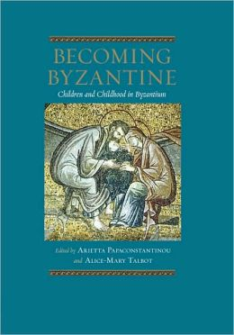 Becoming Byzantine: Children and Childhood in Byzantium