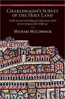 Charlemagne's Survey of the Holy Land: Wealth, Personnel, and Buildings of a Mediterranean Church between Antiquity and the Middle Ages