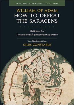 How to Defeat the Saracens: Guillelmus Ade, Tractatus quomodo Sarraceni sunt expugnandi; Text and Translation with Notes
