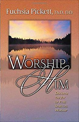 Worship Him: Discover the Joy of Pure Spiritual Worship