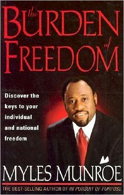 The Burden of Freedom: Discover the Keys to Your Individual, Community and National Freedom