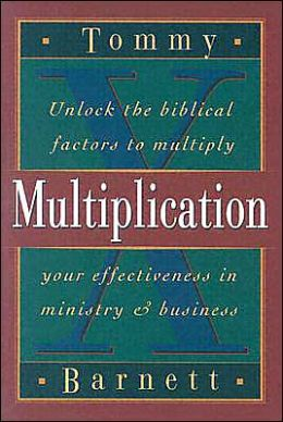 Multiplication: Unlock the Biblical Factors to Multiply Your Effectiveness in Ministry and Business