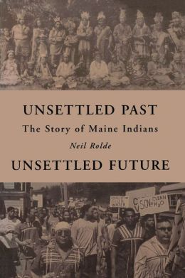Unsettled Past, Unsettled Future: The Story of Maine Indians