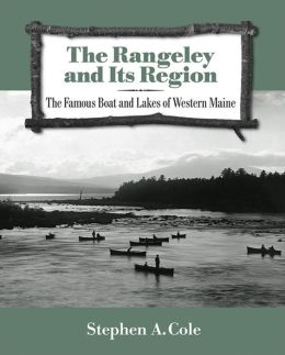 The Rangeley and Its Region: The Famous Boat and Lakes of Western Maine