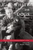 Book Cover Image. Title: E.B. White on Dogs, Author: Martha White