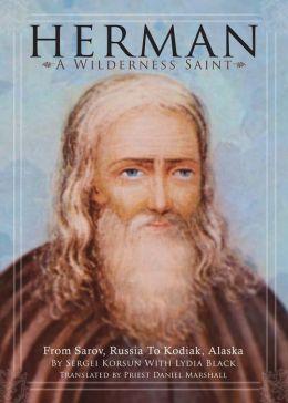 Herman: A Wilderness Saint: From Sarov, Russia to Kodiak, Alaska