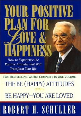 Your Positive Plan for Love and Happiness: How to Experience the Positive Attitudes that Will Transform Your Life